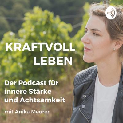 Kraftvoll leben. Podcast für innere Stärke und Achtsamkeit