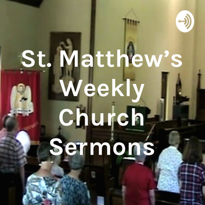 St. Matthew's Weekly Church Sermons