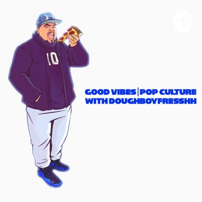 Good Vibes   Pop Culture with Doughboyfresshh