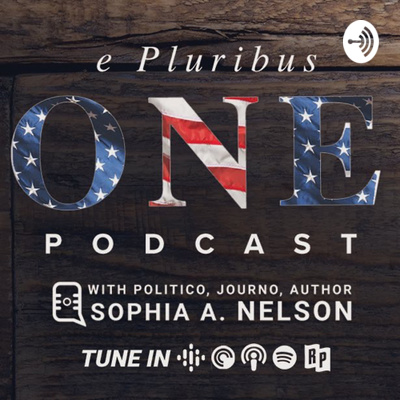 """""""e Pluribus One"""" Podcast with Sophia A. Nelson"""