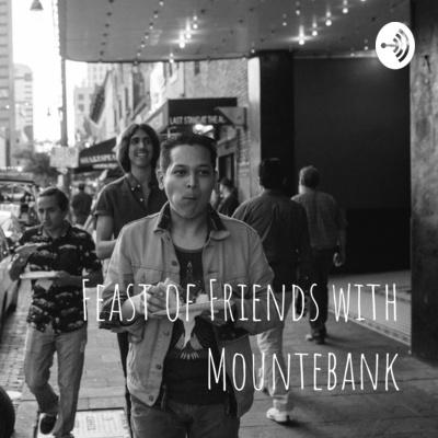 Feast of Friends with Mountebank