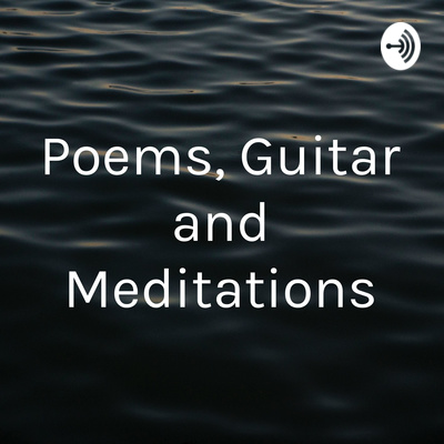 Poems, Guitar and Meditations