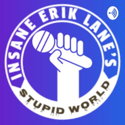 Insane Erik Lane's Stupid World