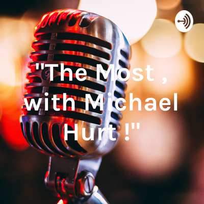 """""""The Most , with Michael Hurt !"""""""