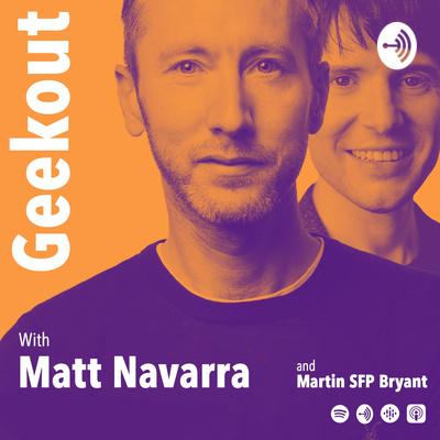 Geekout with Matt Navarra