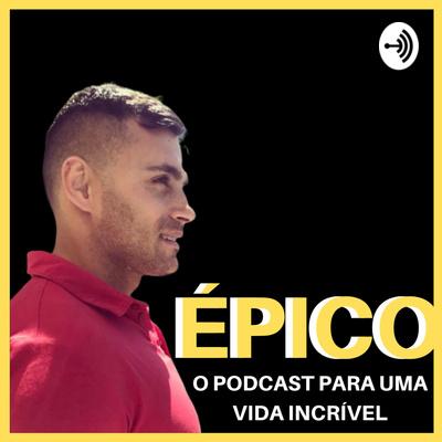 ÉPICO - O PODCAST PARA UMA VIDA INCRÍVEL
