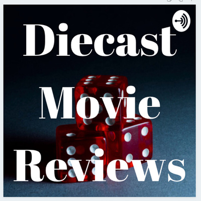 Diecast Movie Review Podcast
