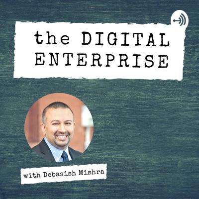 The Digital Enterprise with Debasish Mishra