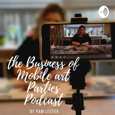 The Business of Mobile Art Parties Podcast