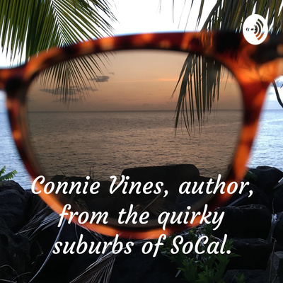 Connie Vines, author, from the quirky suburbs of SoCal.