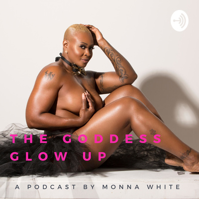 The Goddess Glow Up |One BAD ASS GODDESS Podcast