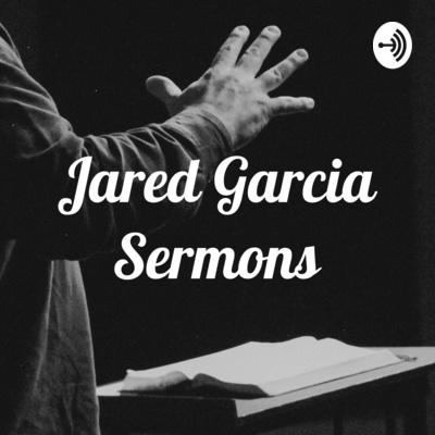 Jared Garcia Sermons