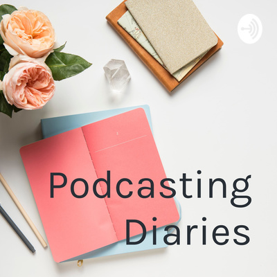 Podcasting Diaries
