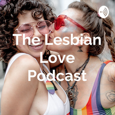 The Lesbian Love Podcast