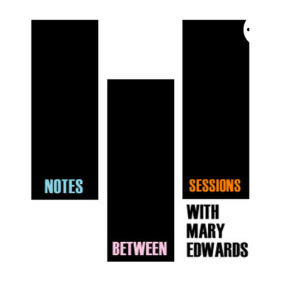Notes Between Sessions with Mary Edwards