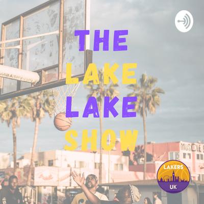 The Lake Lake Show | Lakers UK