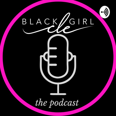 The Black Girl in CLE Podcast