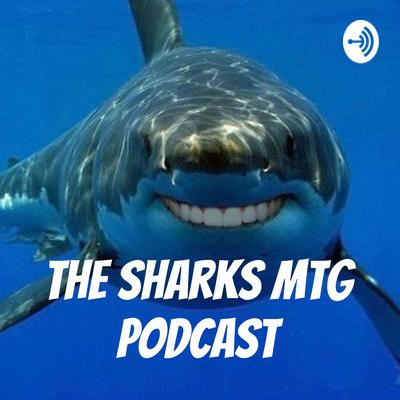 The Sharks MTG Podcast