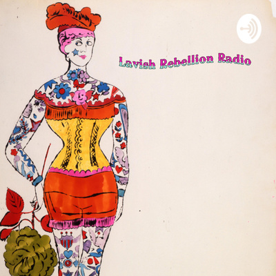 Lavish Rebellion Radio Podcast