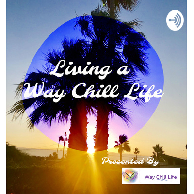 How To Live A Way Chill Life