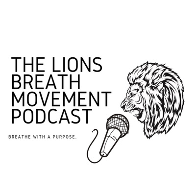 The Lions Breath Movement Podcast