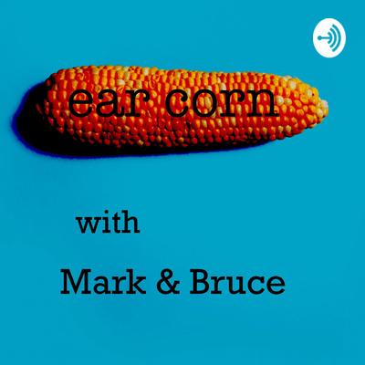 Ear Corn with Mark & Bruce