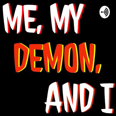 Me, My Demon, and I.