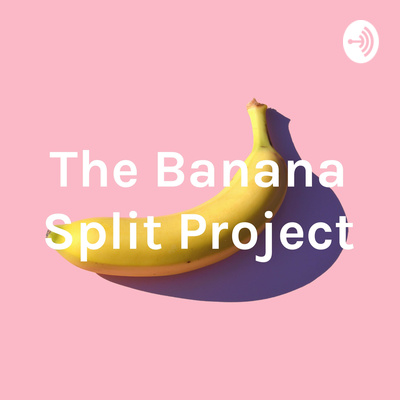 The Banana Split Project