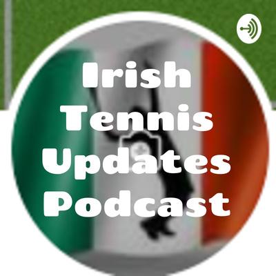 Irish Tennis Updates Podcast