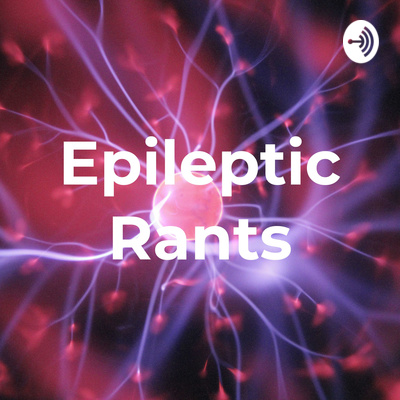 Epileptic Rants