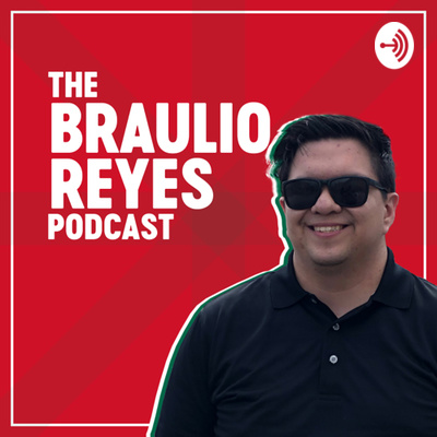 The Braulio Reyes Podcast