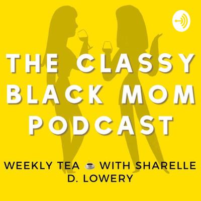The Classy Black Mom Podcast