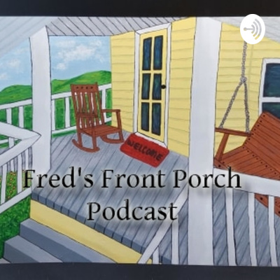 Fred's Front Porch Podcast