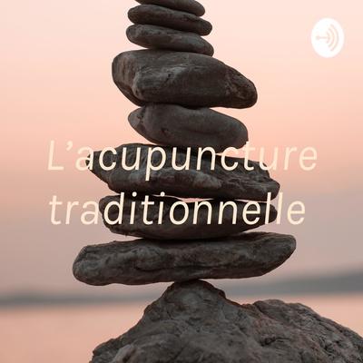 L'acupuncture traditionnelle