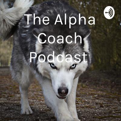 The Alpha Coach Podcast