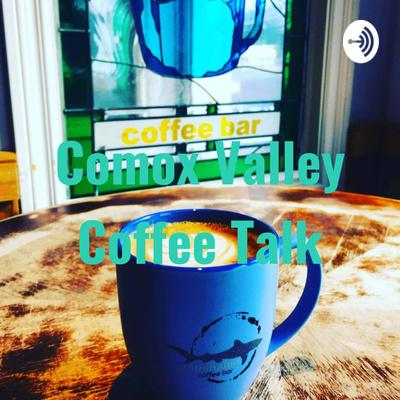 Comox Valley Coffee Talk