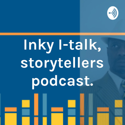 Inky I-talk, storytellers podcast.