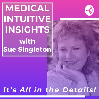 Medical Intuitive Insights With Sue Singleton: It's All In The Details!