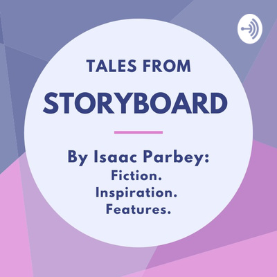 Tales From STORYBOARD: By Isaac Parbey