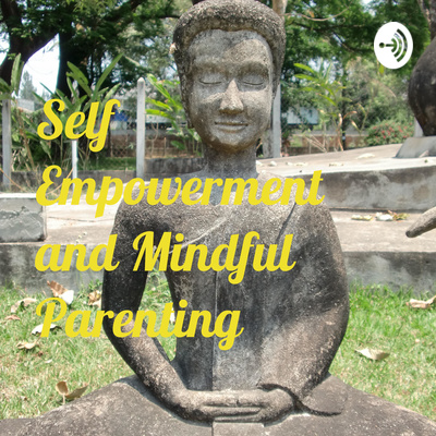 Self Empowerment and Mindful Parenting