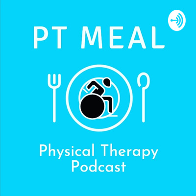 PT MEAL: Physical Therapy Podcast