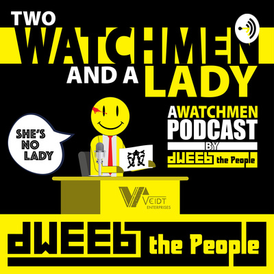 Two Watchmen and a Lady - A Watchmen Podcast by Dweeb the People
