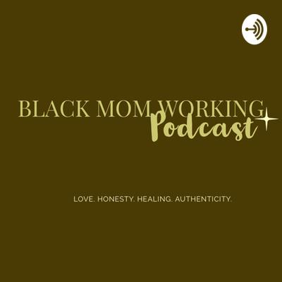 Black Mom Working Podcast