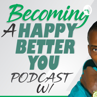 Becoming A Happy Better You Podcast
