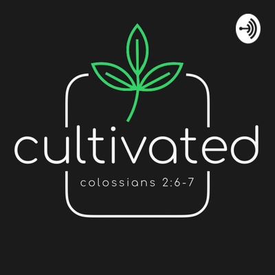 Cultivated Podcast