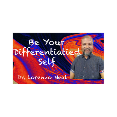 Be Your Differentiated Self with Dr. Lorenzo Neal