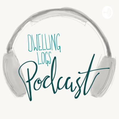 Dwelling Logs Podcast