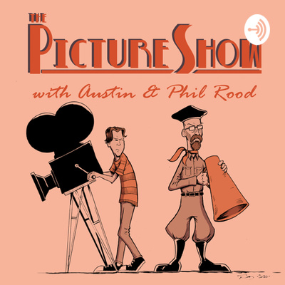 The Picture Show with Austin and Phil Rood
