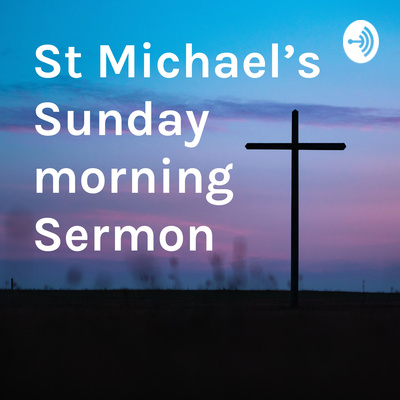 St Michael's Sunday morning Sermon