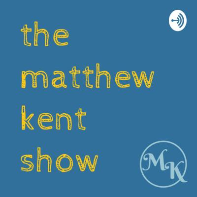 The Matthew Kent Show